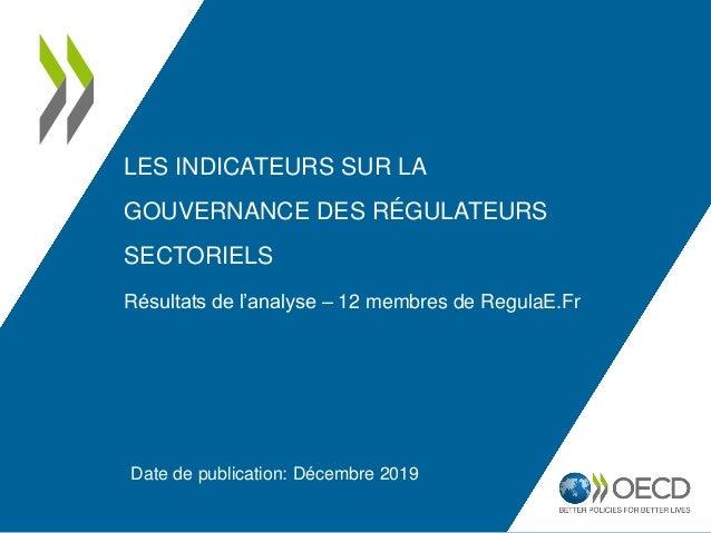 LES INDICATEURS SUR LA GOUVERNANCE DES RÉGULATEURS SECTORIELS Résultats de l'analyse – 12 membres de RegulaE.Fr Date de pu...
