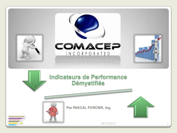 Indicateurs de Performance        Démystifiés     Par PASCAL FORCIER, ing.                       29/11/2010   1