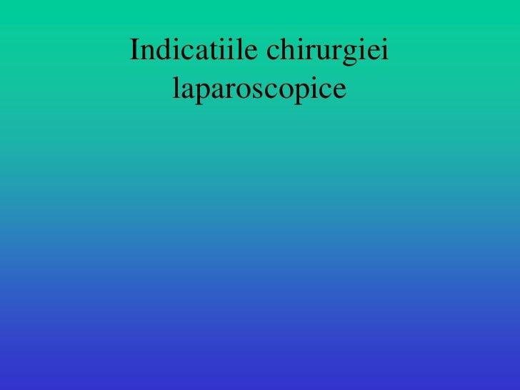 Indicatiile chirurgiei    laparoscopice