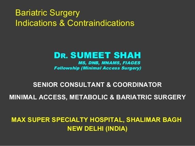 Bariatric Surgery Indications & Contraindications           DR. SUMEET SHAH                    MS, DNB, MNAMS, FIAGES     ...