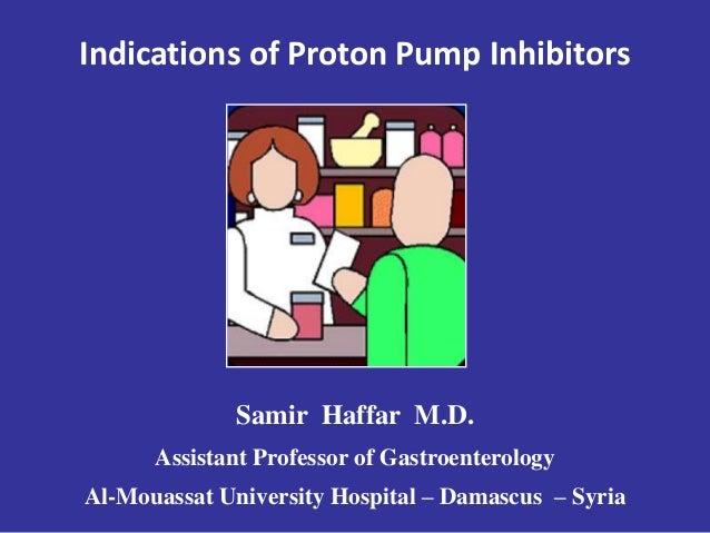 Indications of Proton Pump Inhibitors Samir Haffar M.D. Assistant Professor of Gastroenterology Al-Mouassat University Hos...
