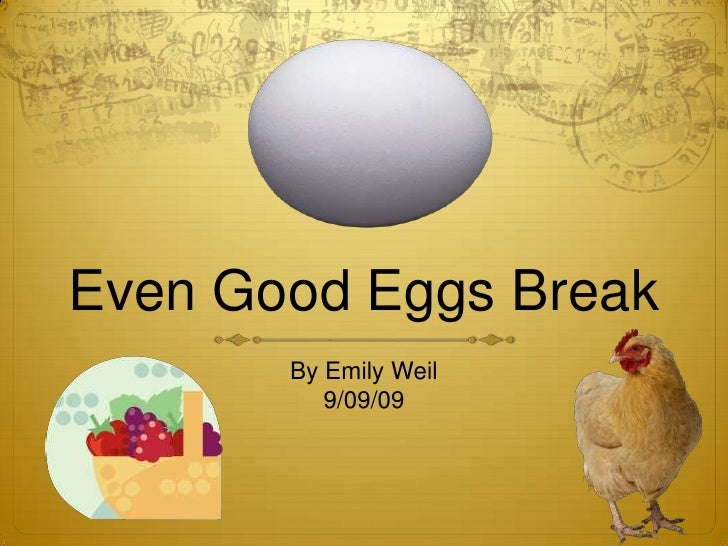Even Good Eggs Break<br />By Emily Weil<br />9/09/09<br />