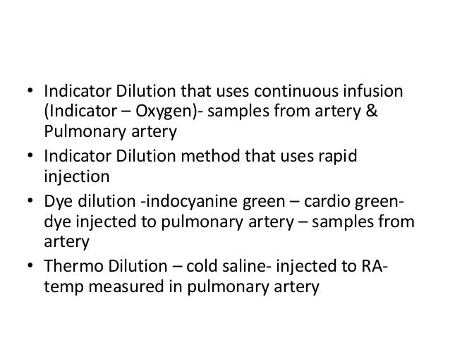 • Indicator Dilution that uses continuous infusion (Indicator – Oxygen)- samples from artery & Pulmonary artery • Indicato...