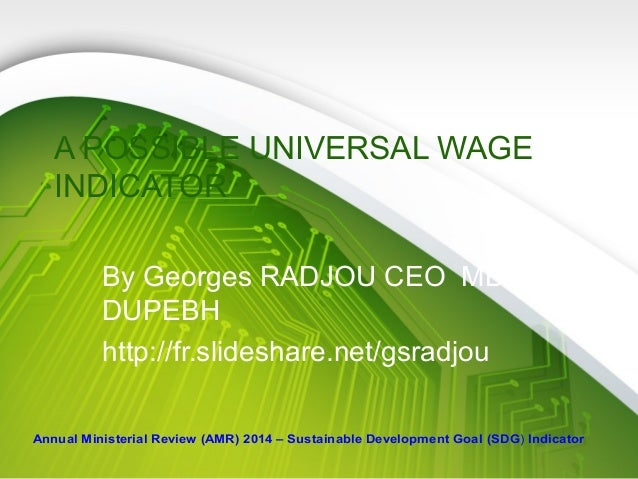 A POSSIBLE UNIVERSAL WAGE INDICATOR By Georges RADJOU CEO MBA DUPEBH http://fr.slideshare.net/gsradjou Annual Ministerial ...