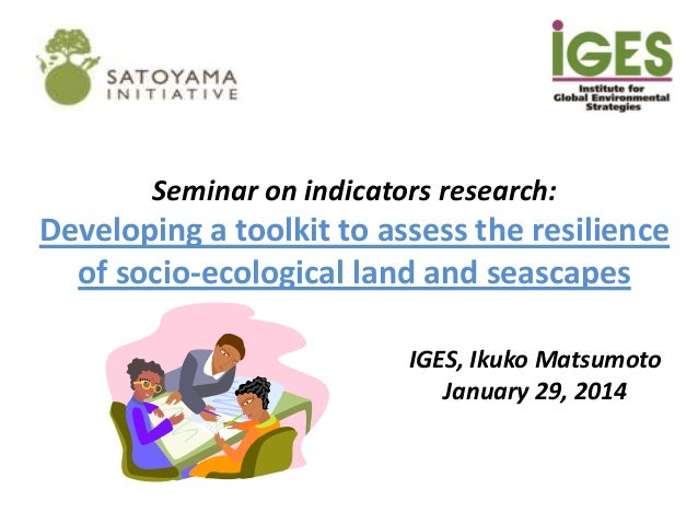 Seminar on indicators research:  Developing a toolkit to assess the resilience of socio-ecological land and seascapes IGES...