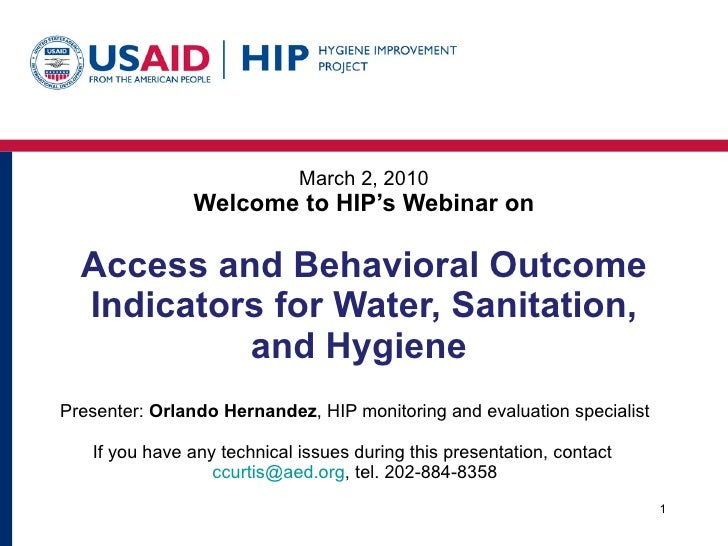 March 2, 2010 Welcome to HIP's Webinar on Access and Behavioral Outcome Indicators for Water, Sanitation, and Hygiene  Pre...