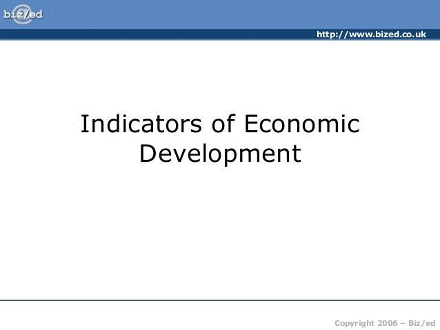 http://www.bized.co.ukCopyright 2006 – Biz/edIndicators of EconomicDevelopment