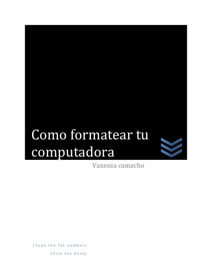 Como formatear tucomputadora                        Vanessa camacho[Type the fax number]      [Pick the date]