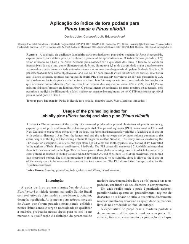 doi: 10.4336/2010.pfb.30.62.119 Aplicação do índice de tora podada para Pinus taeda e Pinus elliottii Denise Jeton Cardoso...