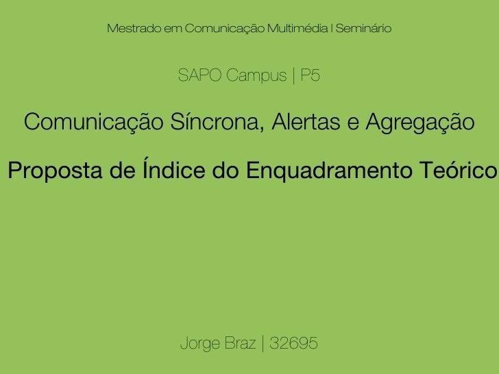 Mestrado em Comunicação Multimédia | Seminário                       SAPO Campus | P5   Comunicação Síncrona, Alertas e Ag...