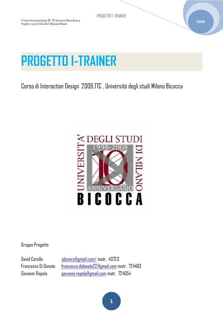 PROGETTO I-TRAINER I-Trainer,Interaction Design 09 TTC Università ,Milano Bicocca Progetto a cura di: D.Carollo,F.DiDonato...
