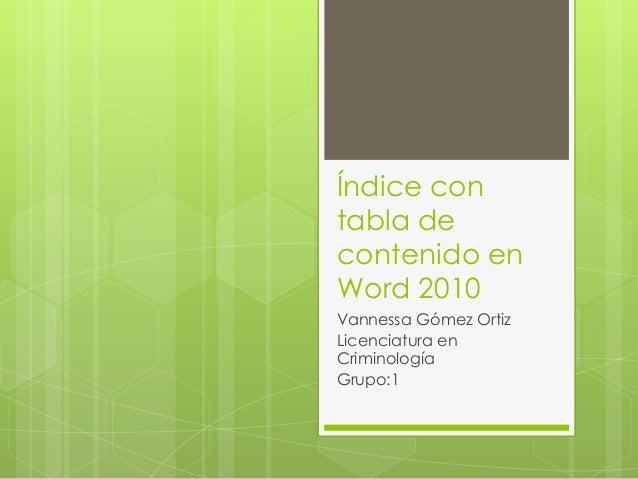 Índice con tabla de contenido en Word 2010 Vannessa Gómez Ortiz Licenciatura en Criminología Grupo:1