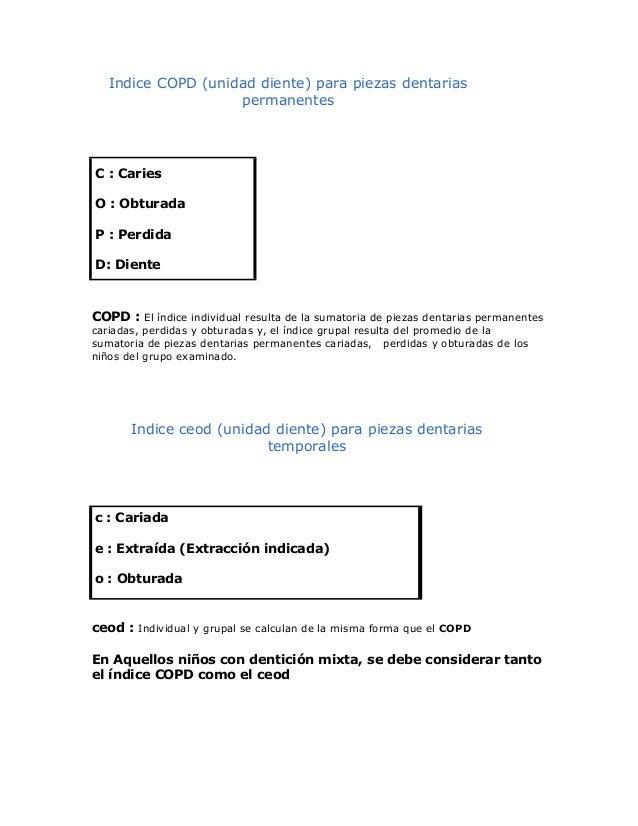Indice COPD (unidad diente) para piezas dentariaspermanentesC : CariesO : ObturadaP : PerdidaD: DienteCOPD : El índice ind...