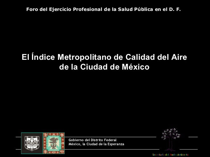 El Índice Metropolitano de Calidad del Aire de la Ciudad de México Gobierno del Distrito Federal México, la Ciudad de la E...