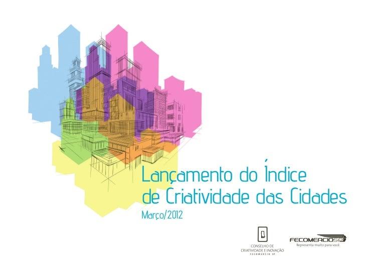 Lançamento do Índicede Criatividade das CidadesMarço/2012