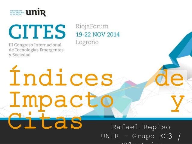 Índices de  Impacto y  Citas  Rafael Repiso  UNIR – Grupo EC3 /  EC3metrics