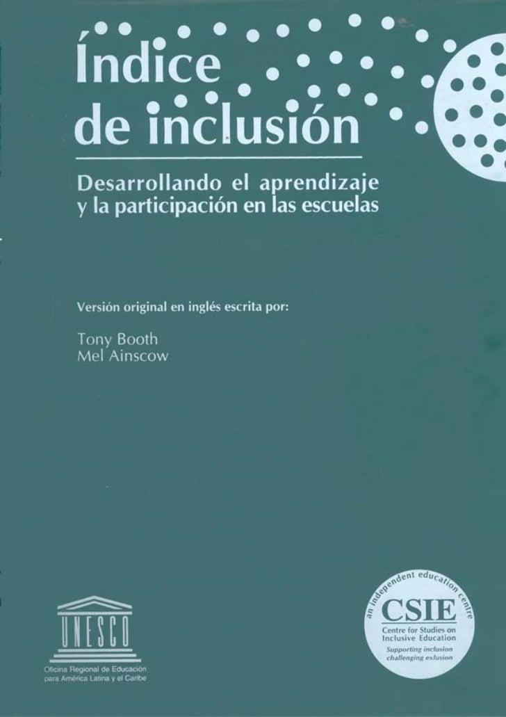 ÍNDICE DE INCLUSIÓNDesarrollando el aprendizaje y la  participación en las escuelas   Versión original en inglés escrita p...