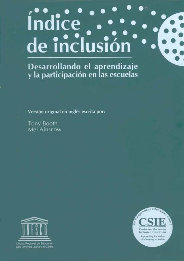 ÍNDICE DE INCLUSIÓN Desarrollando el aprendizaje y la participación en las escuelas Versión original en inglés escrita por...