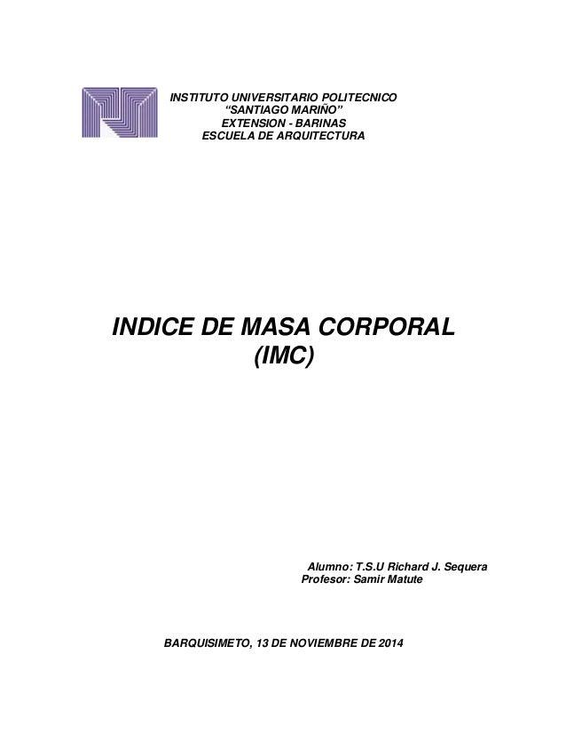 "INSTITUTO UNIVERSITARIO POLITECNICO  ""SANTIAGO MARIÑO""  EXTENSION - BARINAS  ESCUELA DE ARQUITECTURA  INDICE DE MASA CORPO..."