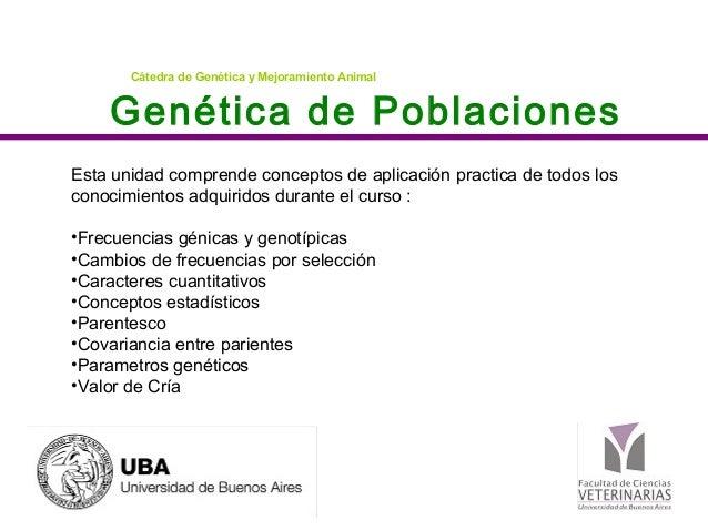 Genética de PoblacionesCátedra de Genética y Mejoramiento AnimalEsta unidad comprende conceptos de aplicación practica de ...