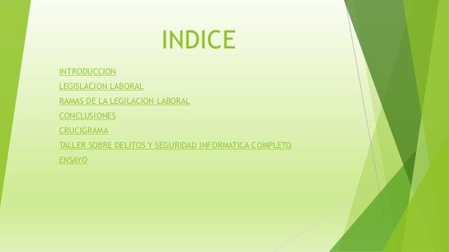 INDICE INTRODUCCION LEGISLACION LABORAL RAMAS DE LA LEGILACION LABORAL CONCLUSIONES CRUCIGRAMA TALLER SOBRE DELITOS Y SEGU...