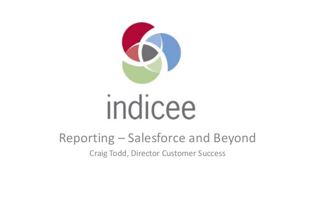 Reporting – Salesforce and BeyondCraig Todd, Director Customer Success