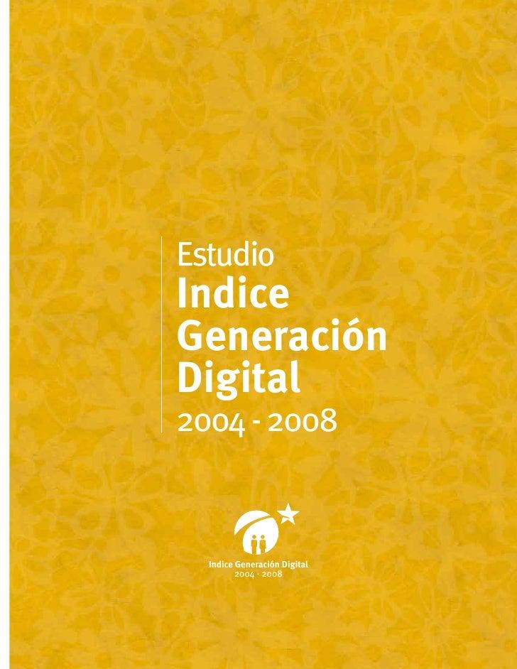 Estudio Indice Generación Digital 2004 - 2008     Indice Generación Digital          2004 - 2008