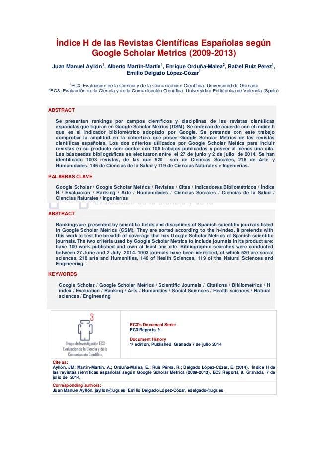 Índice H de las Revistas Científicas Españolas según Google Scholar Metrics (2009-2013) Juan Manuel Ayllón 1 , Alberto Mar...