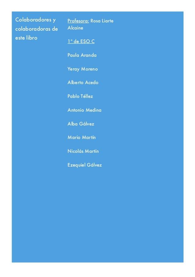 Colaboradores y colaboradoras de este libro Profesora: Rosa Liarte Alcaine 1º de ESO C Paula Aranda Yeray Moreno Alberto A...