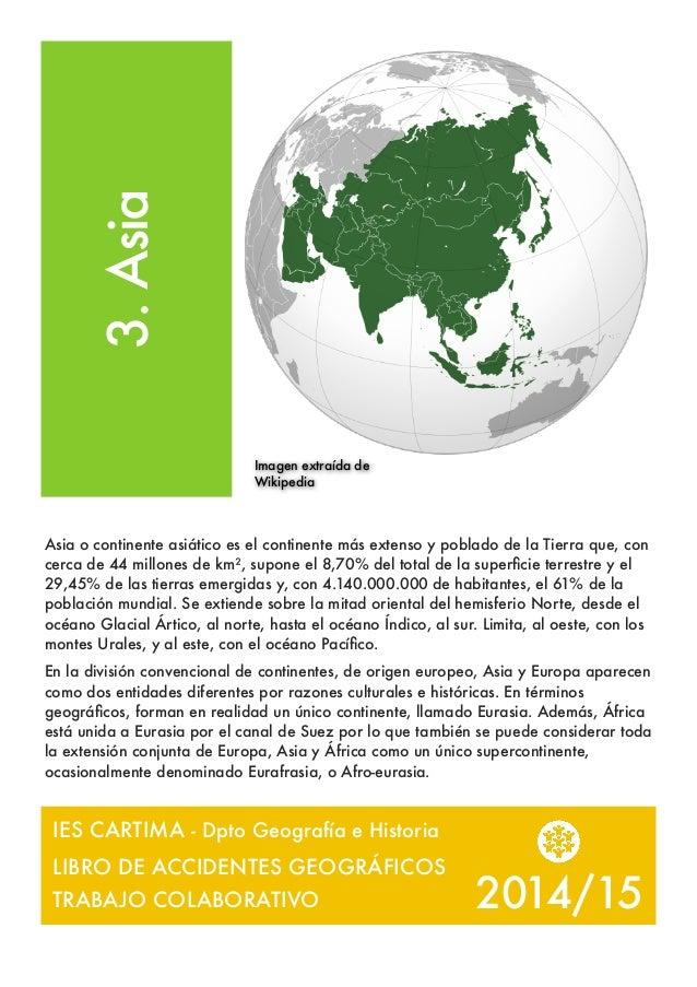 2014/15 3.Asia Asia o continente asiático es el continente más extenso y poblado de la Tierra que, con cerca de 44 millone...