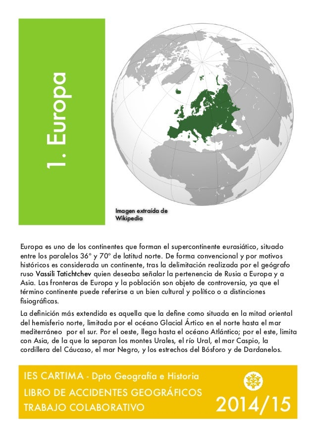 2014/15 1.Europa Europa es uno de los continentes que forman el supercontinente eurasiático, situado entre los paralelos 3...