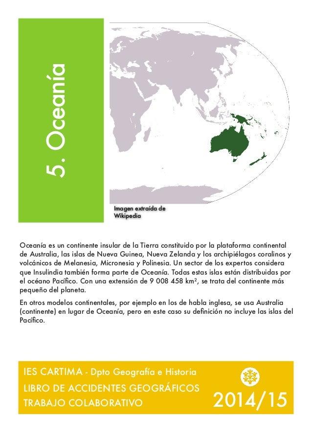 5.Oceanía Oceanía es un continente insular de la Tierra constituido por la plataforma continental de Australia, las islas ...