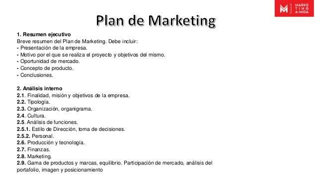 1. Resumen ejecutivo Breve resumen del Plan de Marketing. Debe incluir: - Presentaci�n de la empresa. - Motivo por el que ...