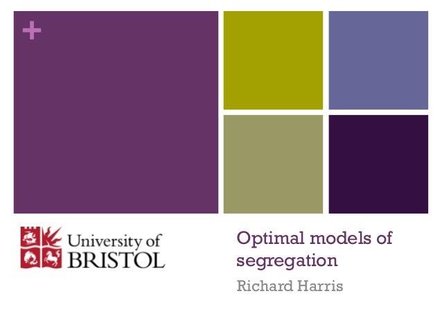 + Optimal models of segregation Richard Harris
