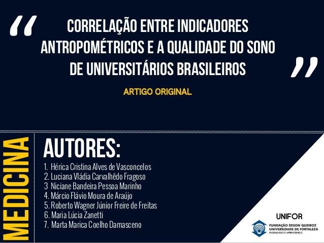 Correlação entre indicadores  Antropométricos e a qualidade do sono  De universitários brasileiros  Medicina  AUTORES:  UN...