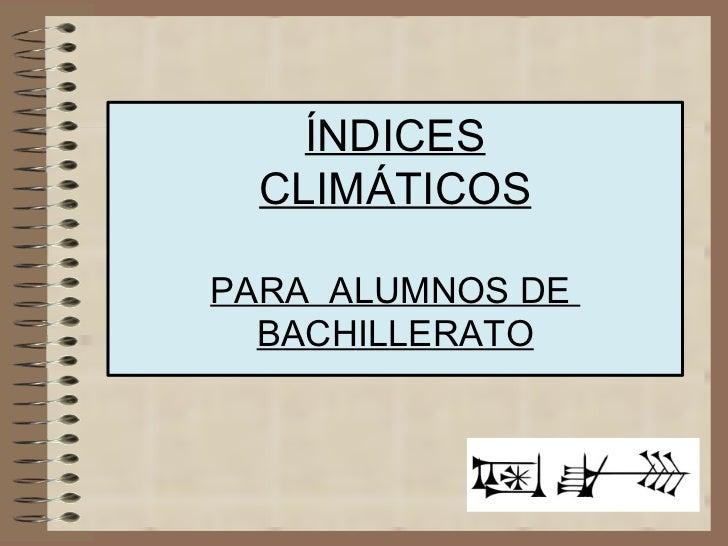 ÍNDICES CLIMÁTICOS PARA  ALUMNOS DE  BACHILLERATO