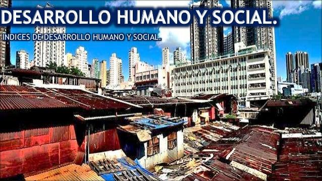 INDICES DE DESARROLLO HUMANO Y SOCIAL.