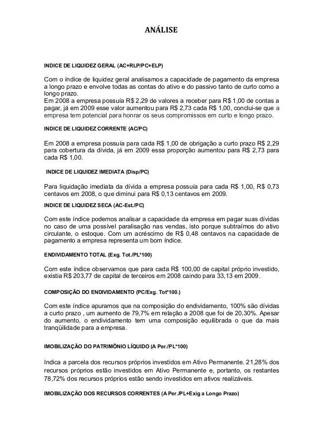 ANÁLISE INDICE DE LIQUIDEZ GERAL (AC+RLP/PC+ELP) Com o índice de liquidez geral analisamos a capacidade de pagamento da em...