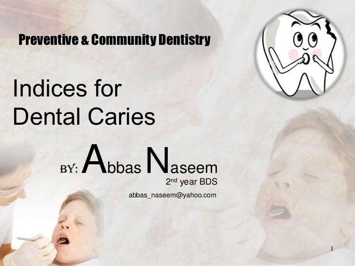Preventive & Community DentistryIndices forDental Caries      By:   Abbas Naseem   2nd year BDS                  abbas_nas...
