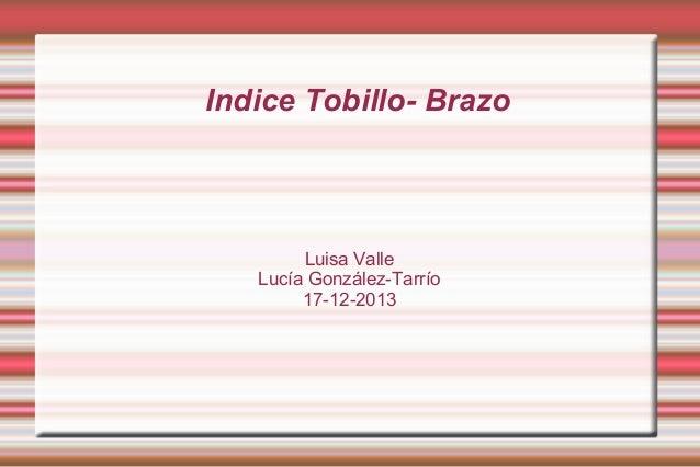 Indice Tobillo- Brazo  Luisa Valle Lucía González-Tarrío 17-12-2013