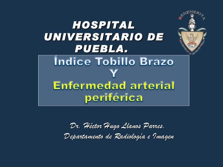 HOSPITAL UNIVERSITARIO DE PUEBLA.  Dr. Héctor Hugo Llanos Parres.  Departamento de Radiología e Imagen