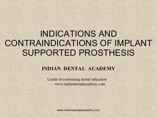 INDICATIONS AND CONTRAINDICATIONS OF IMPLANT SUPPORTED PROSTHESIS INDIAN DENTAL ACADEMY Leader in continuing dental educat...