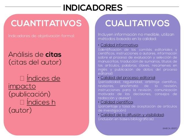 CUANTITATIVOS CUALITATIVOS  • Calidad informativa:  (identificación de los comités editoriales y  científicos, instruccion...