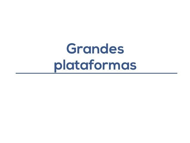 Grandes  plataformas