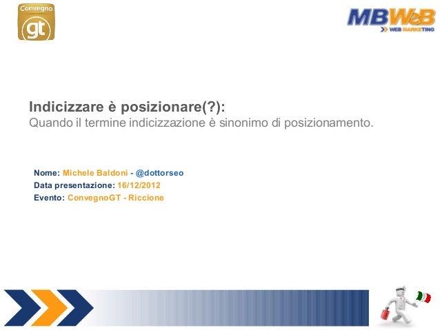 Indicizzare è posizionare(?): Quando il termine indicizzazione è sinonimo di posizionamento. Nome: Michele Baldoni - @dott...