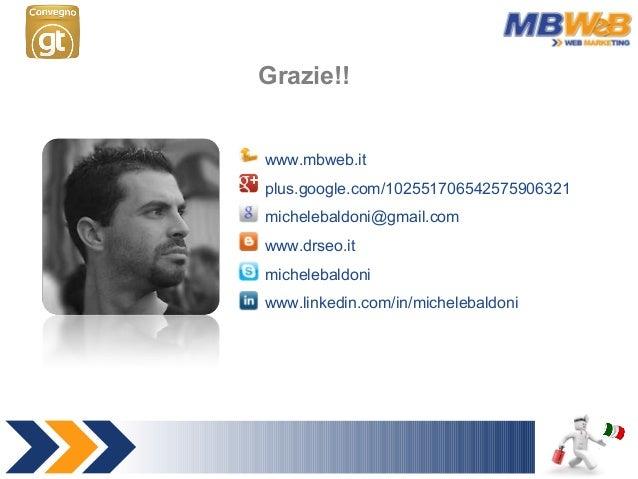 Grazie!! www.mbweb.it plus.google.com/102551706542575906321 michelebaldoni@gmail.com www.drseo.it michelebaldoni www.linke...