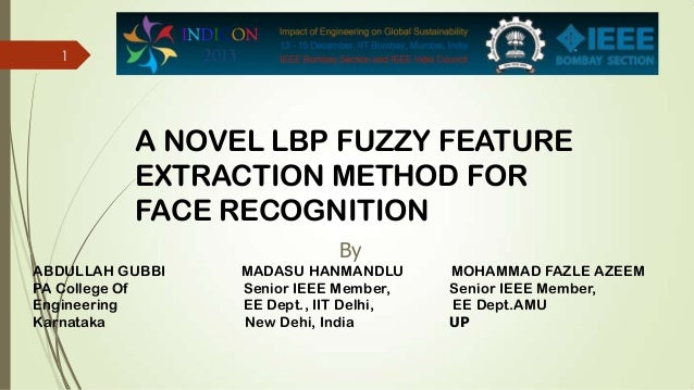 1  A NOVEL LBP FUZZY FEATURE EXTRACTION METHOD FOR FACE RECOGNITION By ABDULLAH GUBBI PA College Of Engineering Karnataka ...