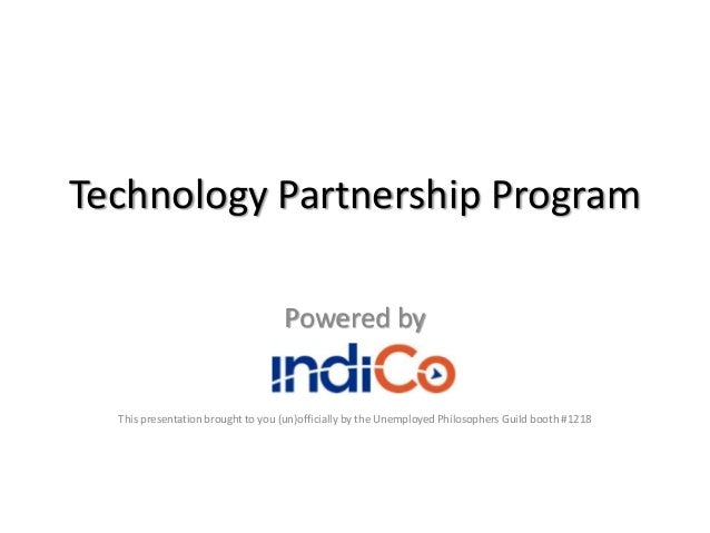 Technology Partnership Program Powered by This presentation brought to you (un)officially by the Unemployed Philosophers G...