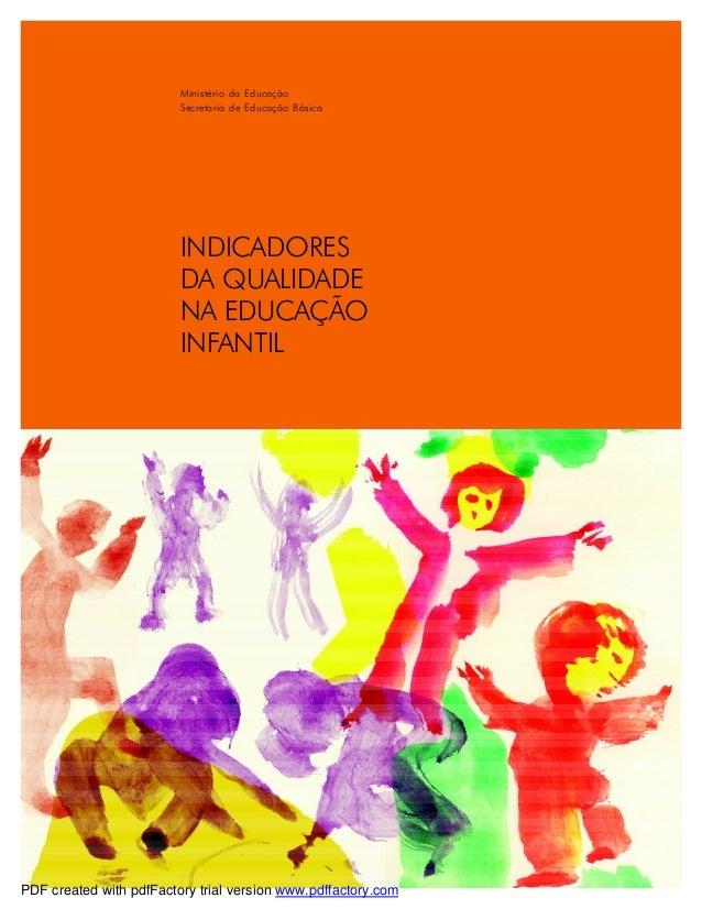 INDICADORES DA QUALIDADE NA EDUCAÇÃO INFANTIL Ministério da Educação Secretaria de Educação Básica PDF created with pdfFac...