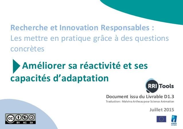 Recherche et Innovation Responsables : Les mettre en pratique grâce à des questions concrètes Améliorer sa réactivité et s...